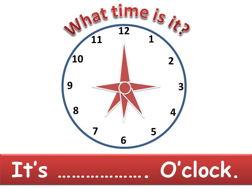 9 3 12 6 7 8 10 11 1 2 4 5 It's seven O'clock It's ………………. O'clock.