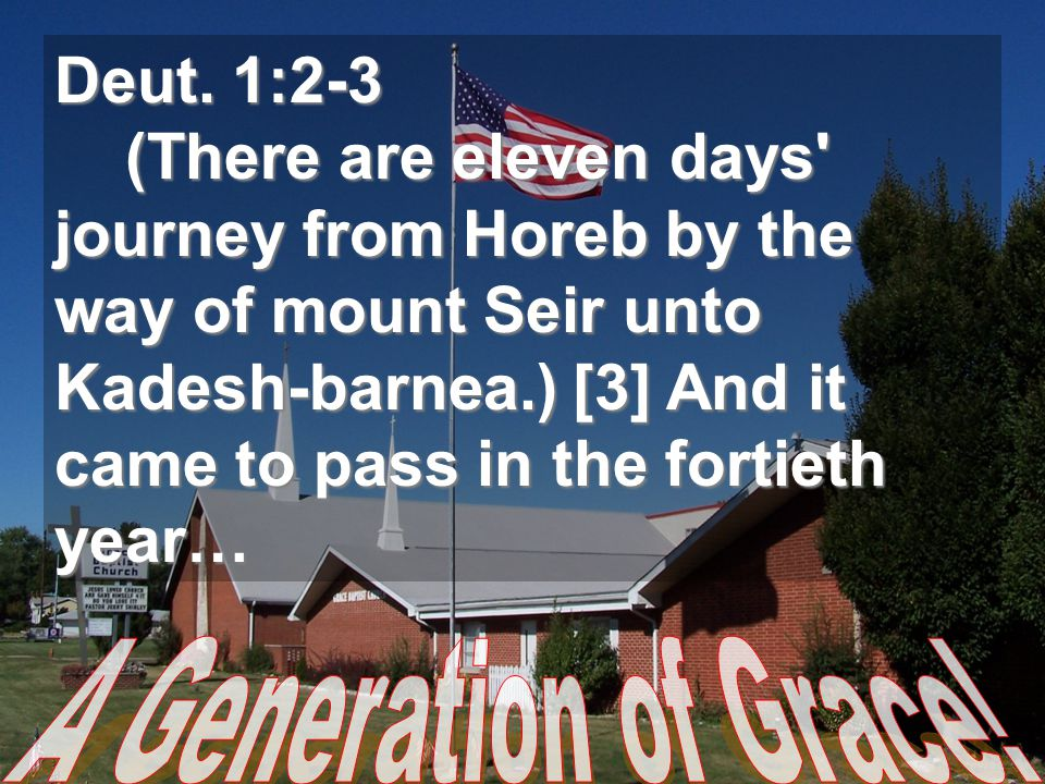 Deut. 1:2-3 (There are eleven days' journey from Horeb by the way of mount Seir unto Kadesh-barnea.) [3] And it came to pass in the fortieth year…
