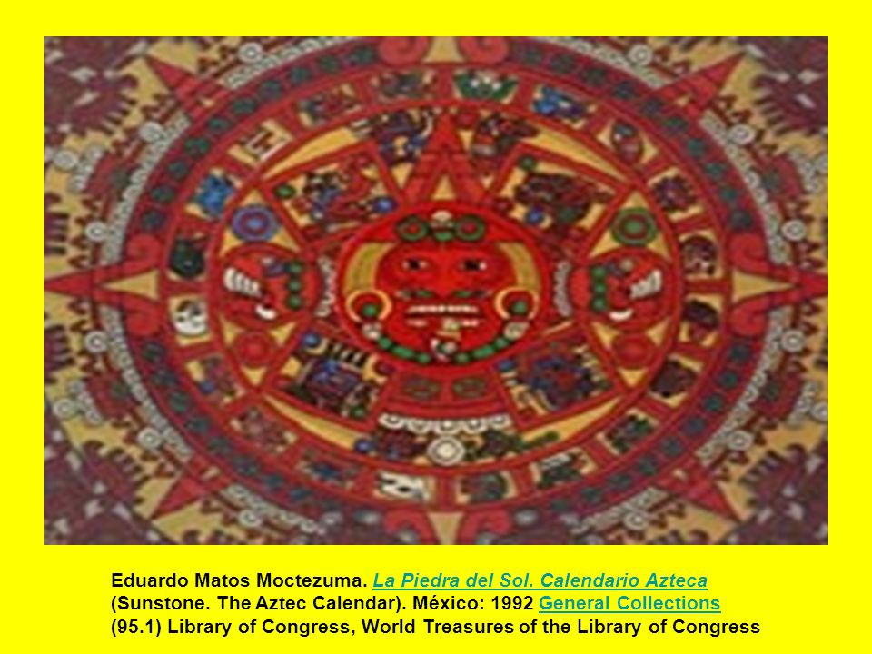 Eduardo Matos Moctezuma. La Piedra del Sol. Calendario Azteca (Sunstone. The Aztec Calendar). México: 1992 General Collections (95.1) Library of Congr