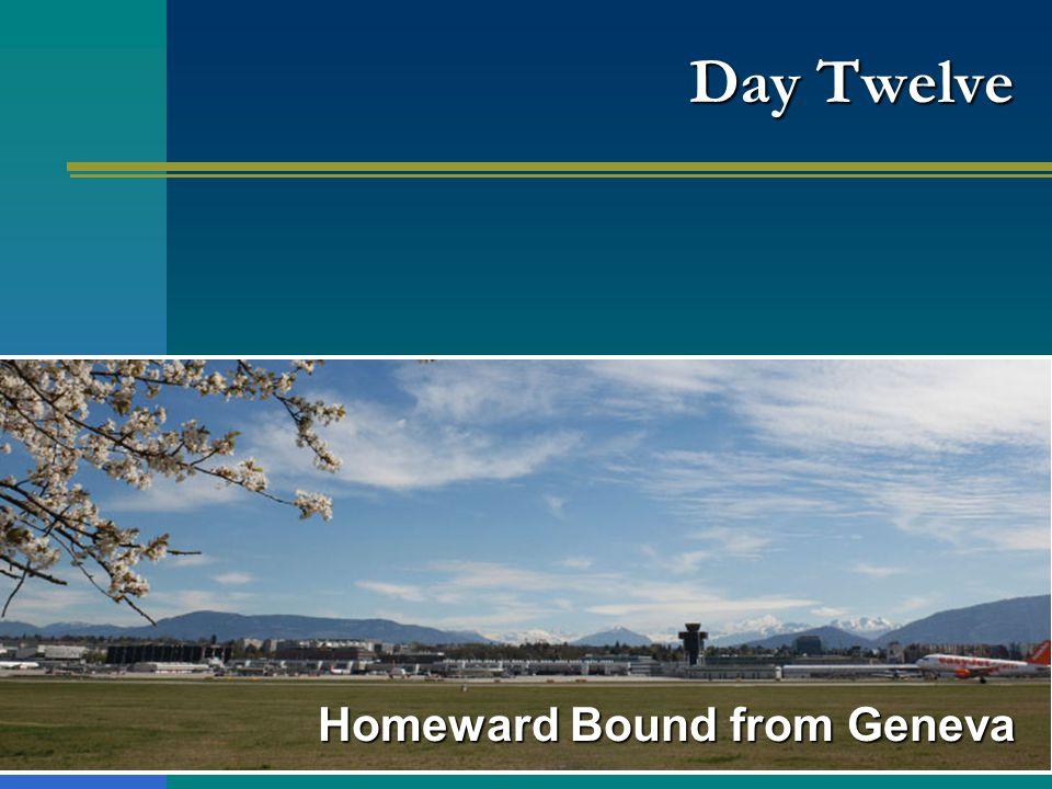 Day Twelve Homeward Bound from Geneva