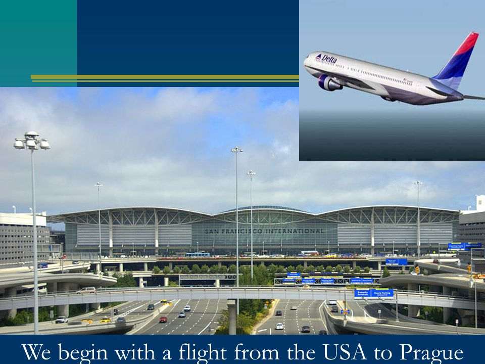 We begin with a flight from the USA to Prague