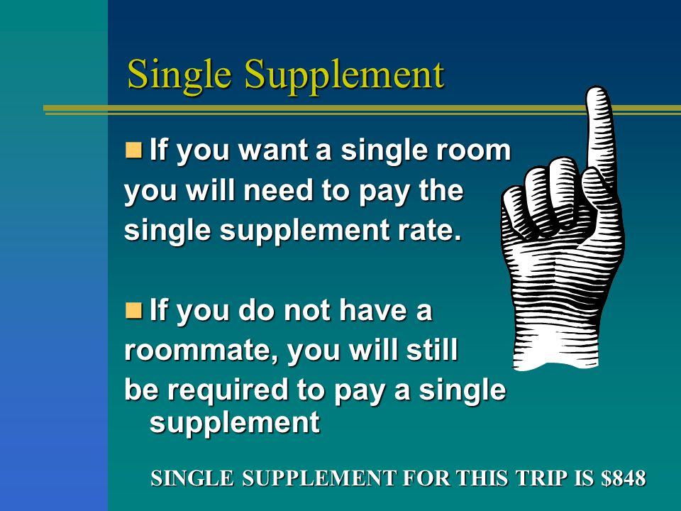 Single Supplement If you want a single room If you want a single room you will need to pay the single supplement rate.