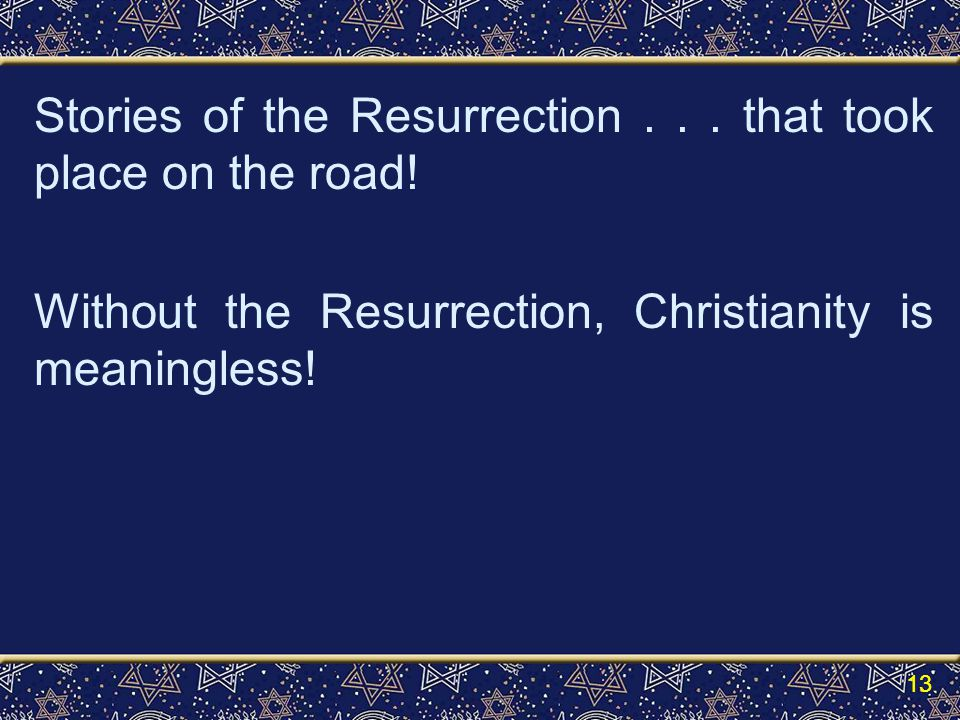 Stories of the Resurrection... that took place on the road.