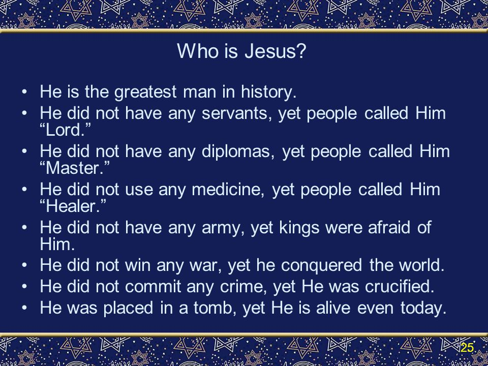 Who is Jesus. He is the greatest man in history.