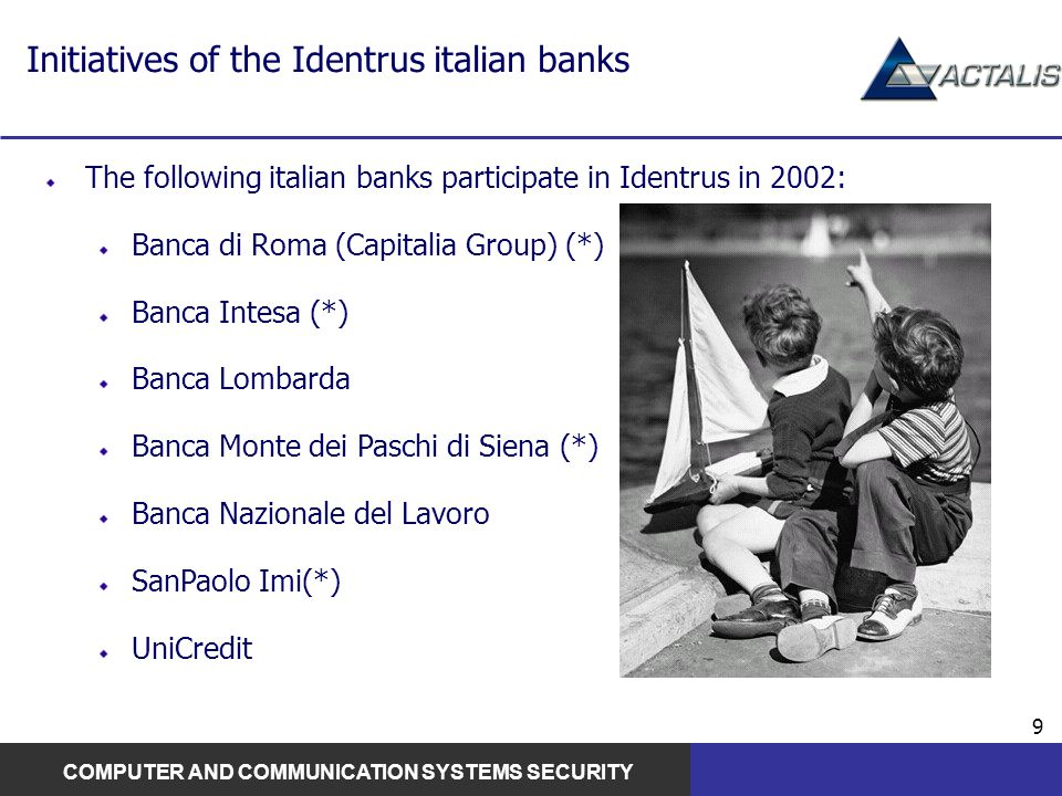 COMPUTER AND COMMUNICATION SYSTEMS SECURITY 9 Initiatives of the Identrus italian banks The following italian banks participate in Identrus in 2002: B