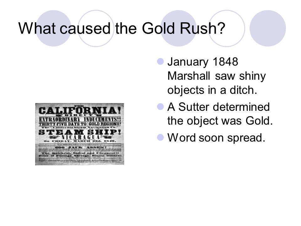 What caused the Gold Rush.January 1848 Marshall saw shiny objects in a ditch.