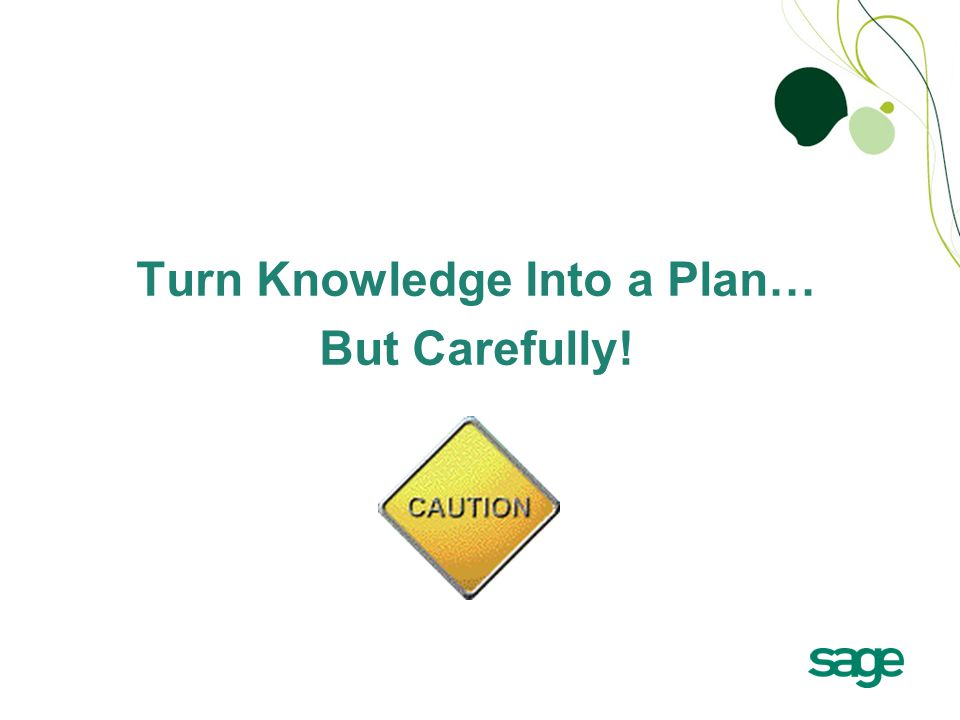 Turn Knowledge Into a Plan… But Carefully!
