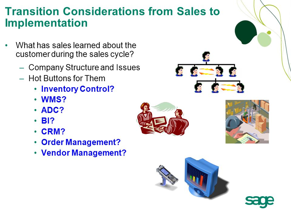 Transition Considerations from Sales to Implementation What has sales learned about the customer during the sales cycle.
