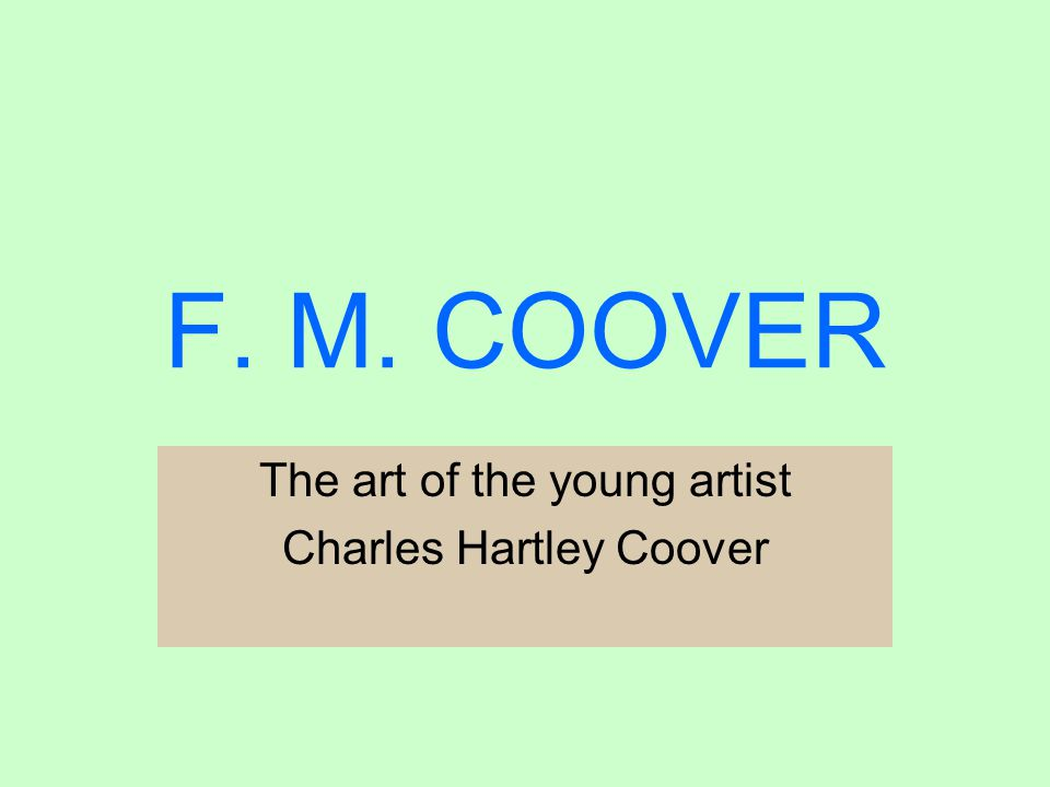 F. M. COOVER The art of the young artist Charles Hartley Coover
