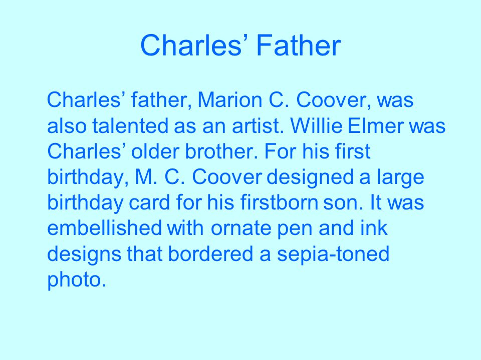 Charles' Father Charles' father, Marion C. Coover, was also talented as an artist.