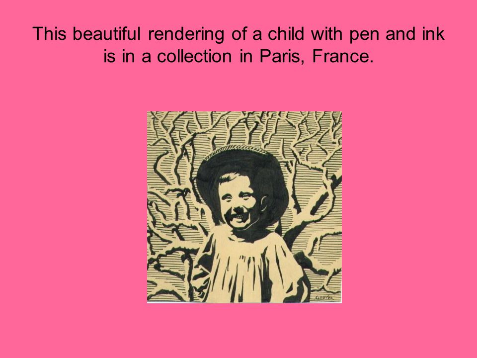 This beautiful rendering of a child with pen and ink is in a collection in Paris, France.