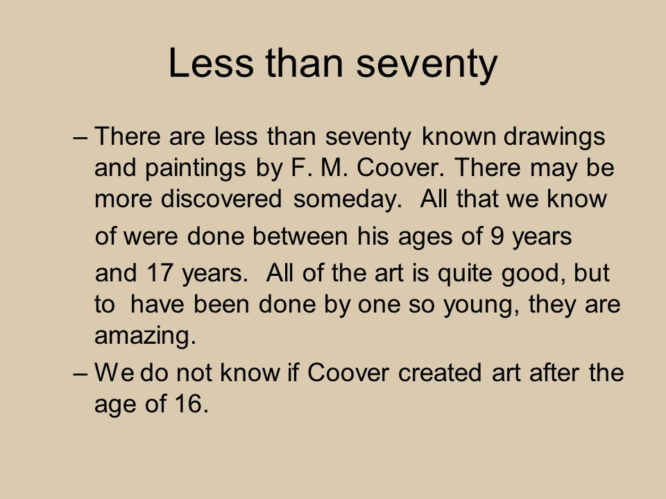 Less than seventy –There are less than seventy known drawings and paintings by F.