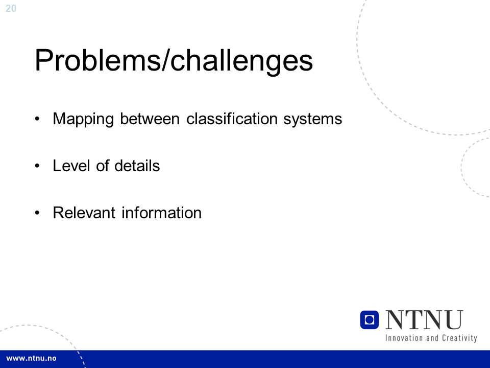 20 Problems/challenges Mapping between classification systems Level of details Relevant information
