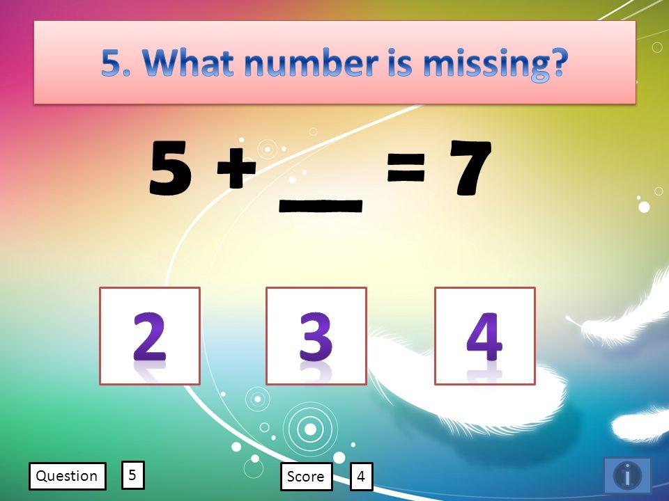 5 + __ = 7 Question 5 Score4