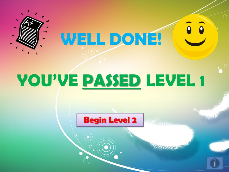 PASSED WELL DONE! YOU'VE PASSED LEVEL 1 Begin Level 2 Begin Level 2 Begin Level 2 Begin Level 2