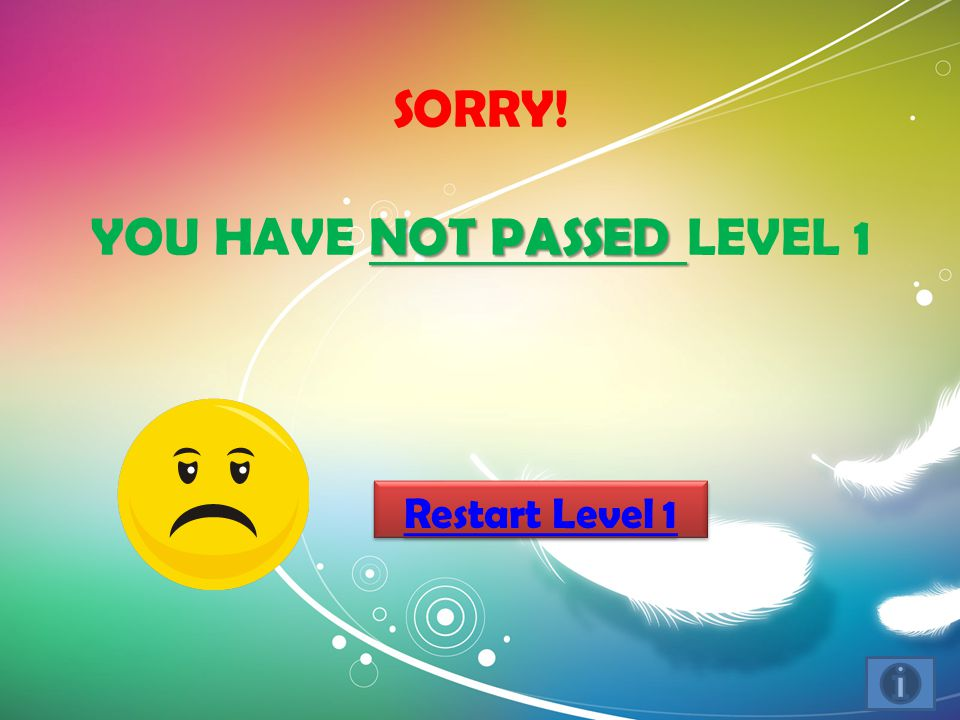 NOT PASSED SORRY! YOU HAVE NOT PASSED LEVEL 1 Restart Level 1