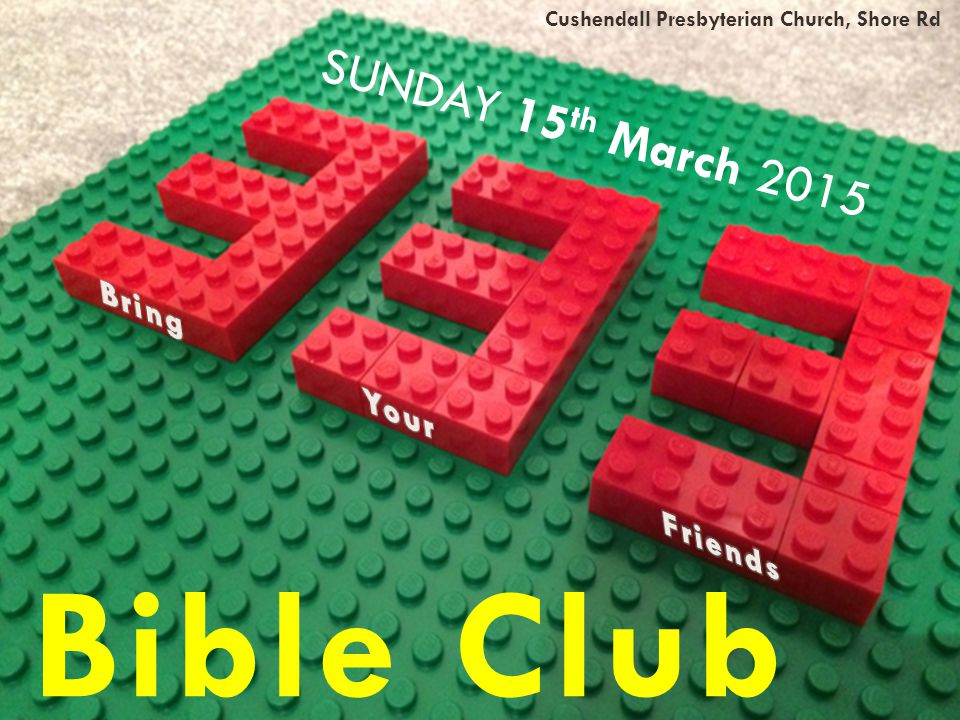 1 SUNDAY 15 th March 2015 Bible Club Cushendall Presbyterian Church, Shore Rd