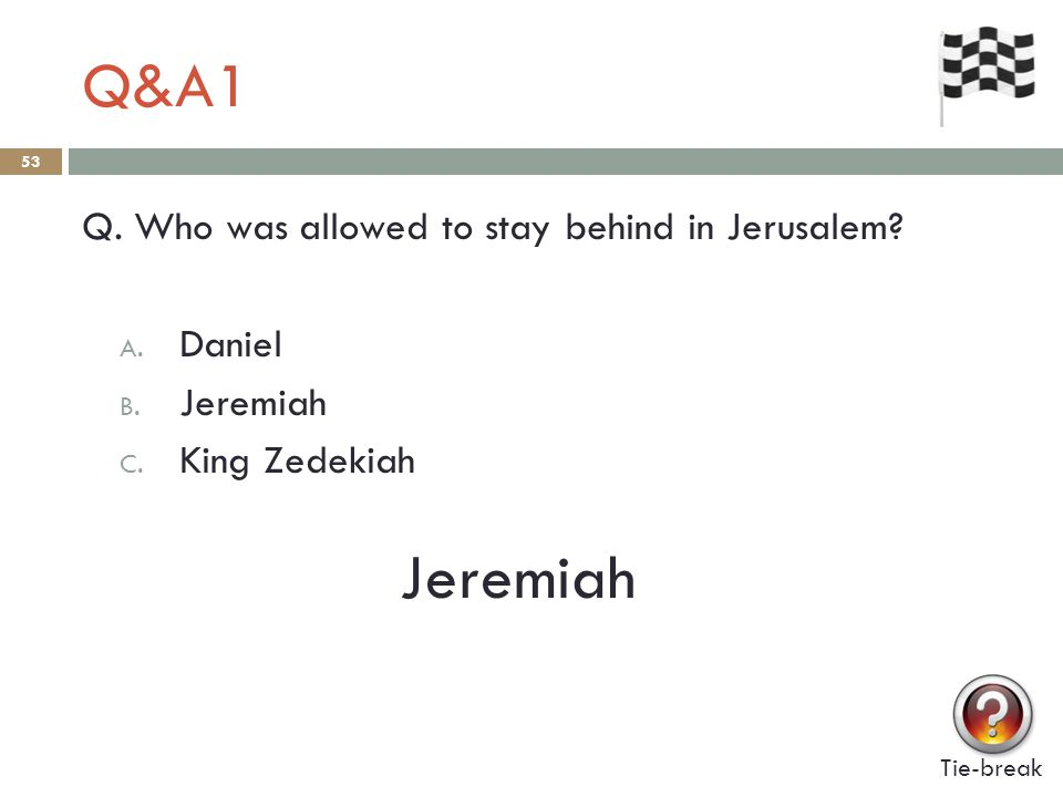 Q&A1 53 Q. Who was allowed to stay behind in Jerusalem.