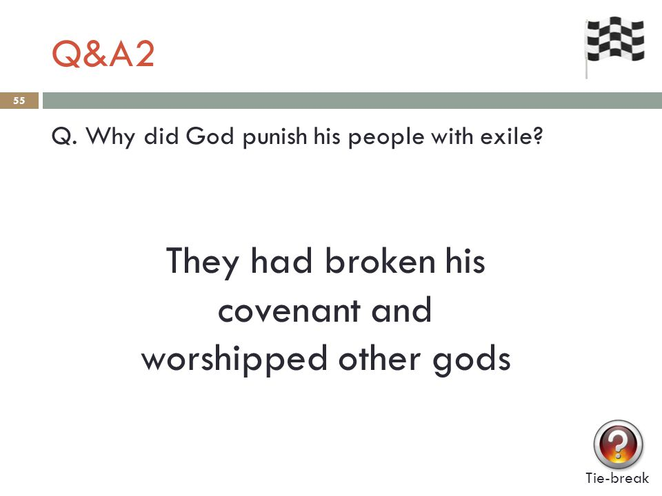 Q&A2 55 Q. Why did God punish his people with exile.