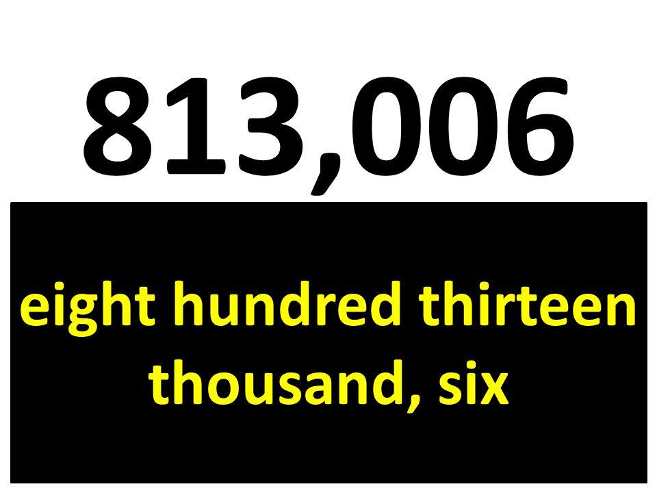 813,006 eight hundred thirteen thousand, six