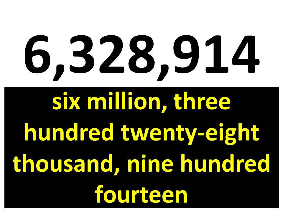 6,328,914 six million, three hundred twenty-eight thousand, nine hundred fourteen