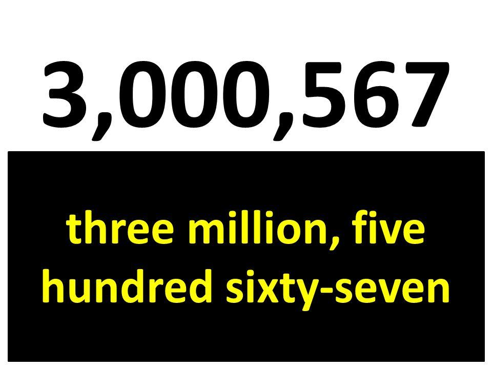 3,000,567 three million, five hundred sixty-seven