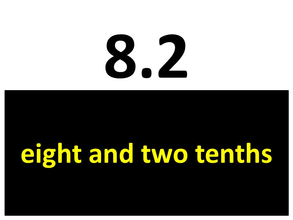 8.2 eight and two tenths