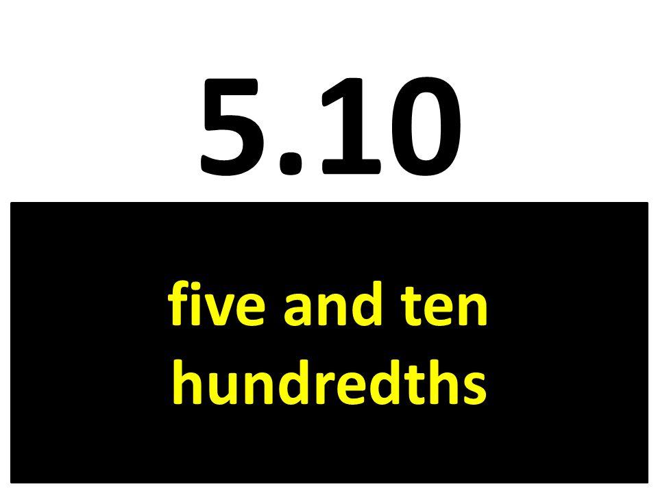 5.10 five and ten hundredths