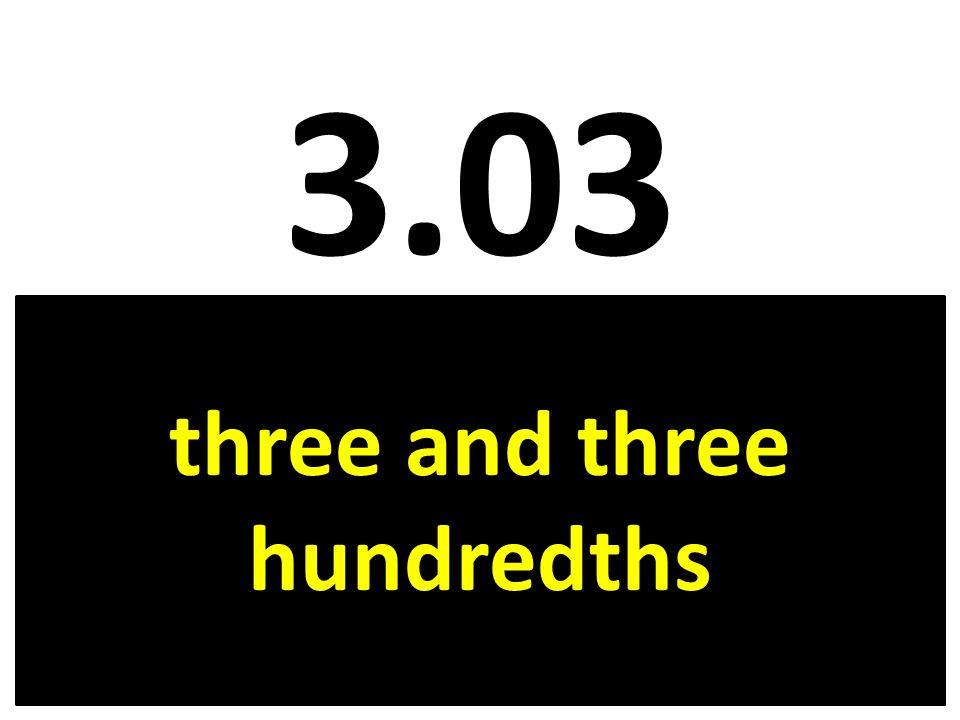 3.03 three and three hundredths