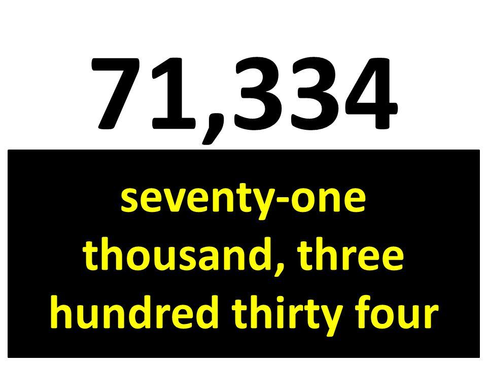 71,334 seventy-one thousand, three hundred thirty four