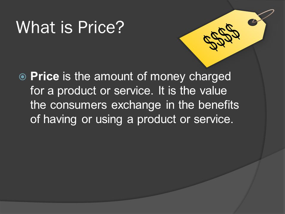 What is Price.  Price is the amount of money charged for a product or service.