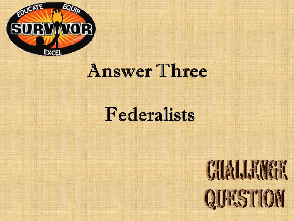 Question Three Which group argued that a strong national government could be effective? A.Loyalists B.Antifederalists C.Federalists