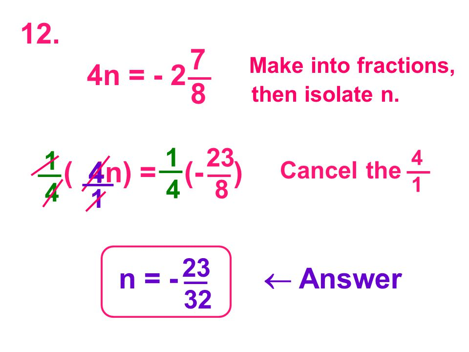 1 4 1 4 1 4 1 4 ( 4n) = (- ) 23 8 1 Make into fractions, then isolate n.