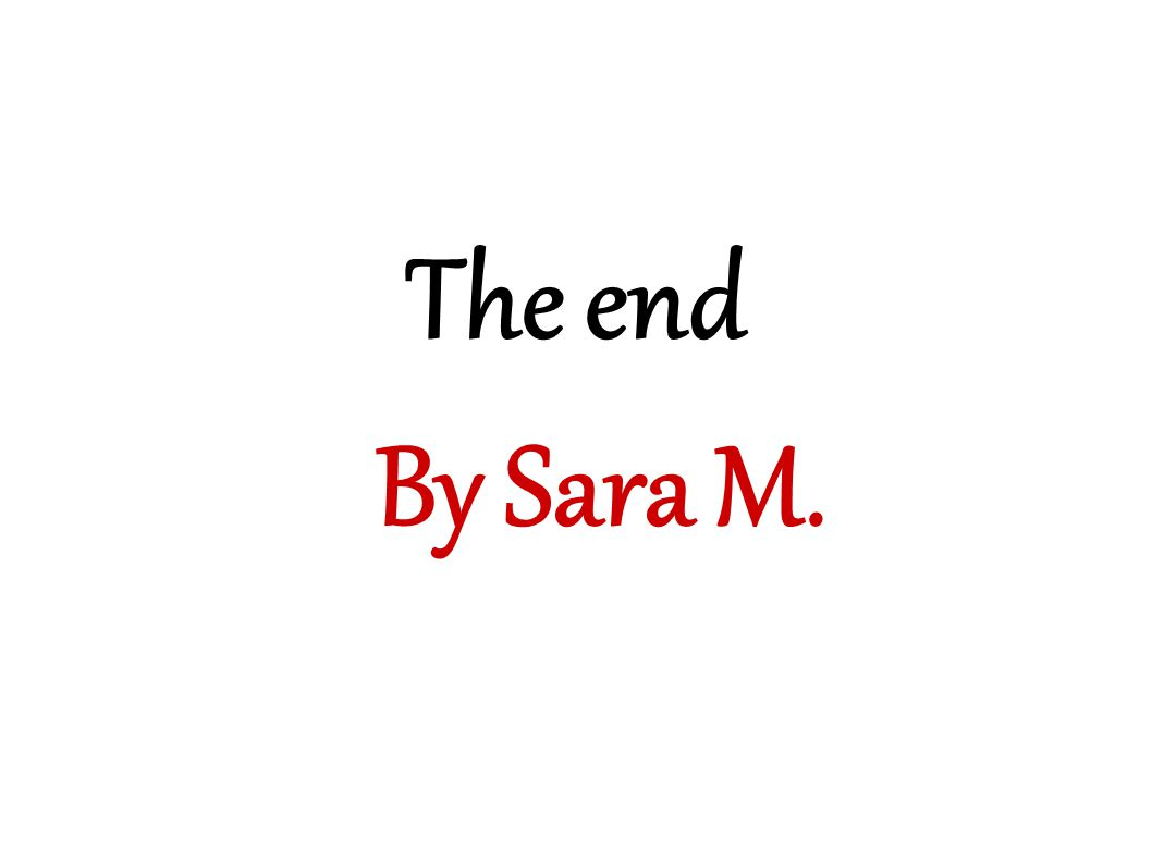 The end By Sara M.