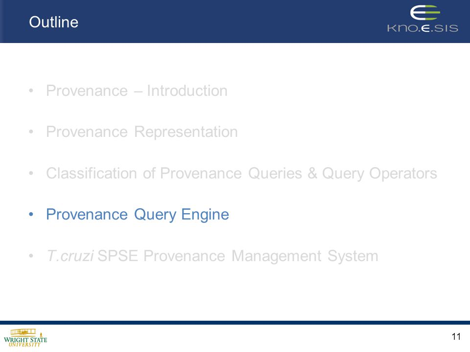 Outline Provenance – Introduction Provenance Representation Classification of Provenance Queries & Query Operators Provenance Query Engine T.cruzi SPSE Provenance Management System 11