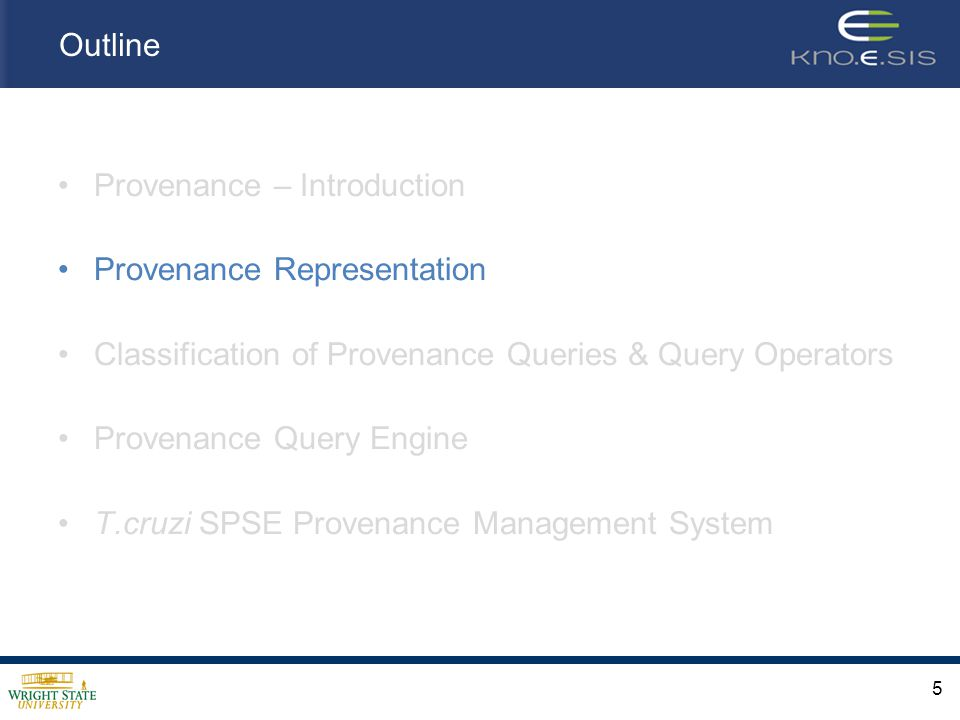 Outline Provenance – Introduction Provenance Representation Classification of Provenance Queries & Query Operators Provenance Query Engine T.cruzi SPSE Provenance Management System 5