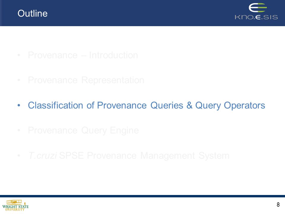 Outline Provenance – Introduction Provenance Representation Classification of Provenance Queries & Query Operators Provenance Query Engine T.cruzi SPSE Provenance Management System 8