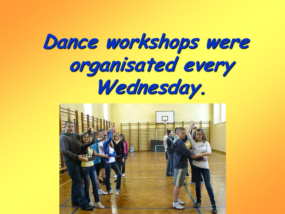 Dance workshops were organisated every Wednesday.