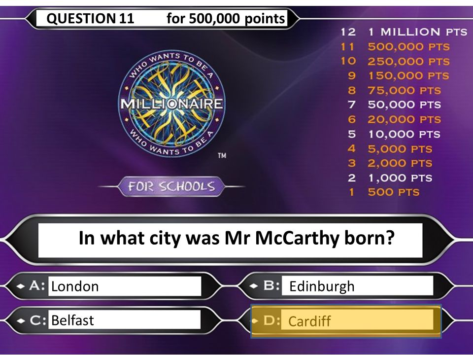 In what city was Mr McCarthy born? LondonEdinburgh Belfast Cardiff QUESTION 11 for 500,000 points Calling…