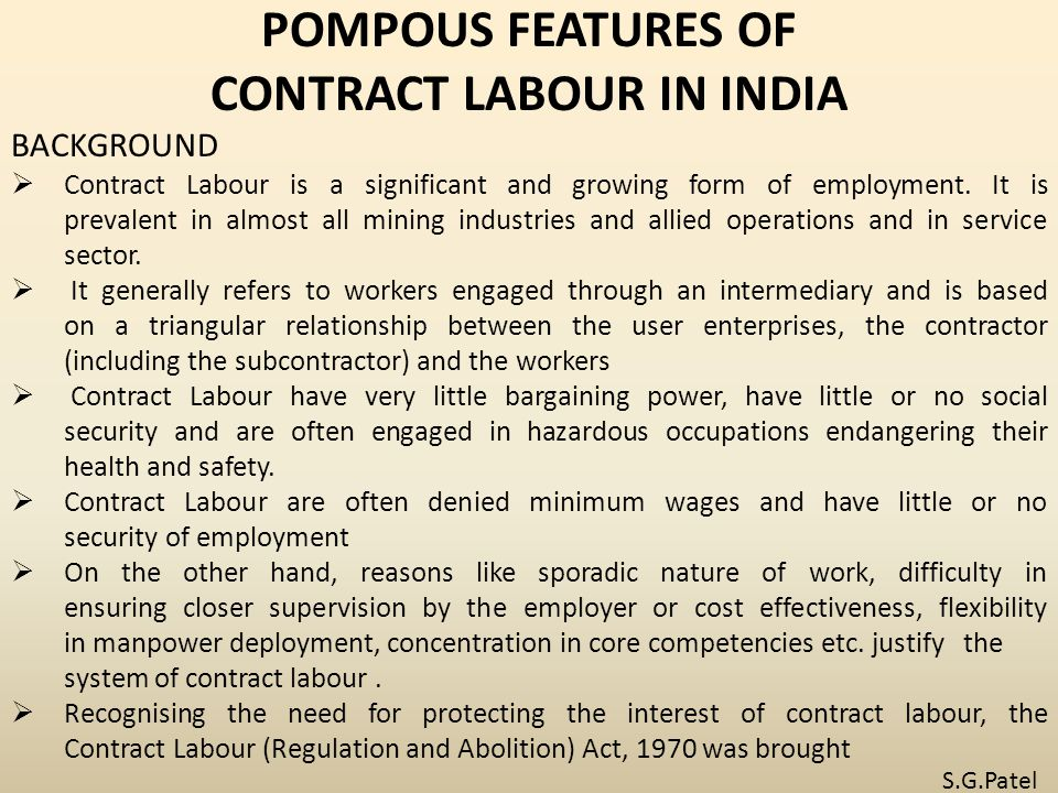 POMPOUS FEATURES OF CONTRACT LABOUR IN INDIA BACKGROUND  Contract Labour is a significant and growing form of employment.