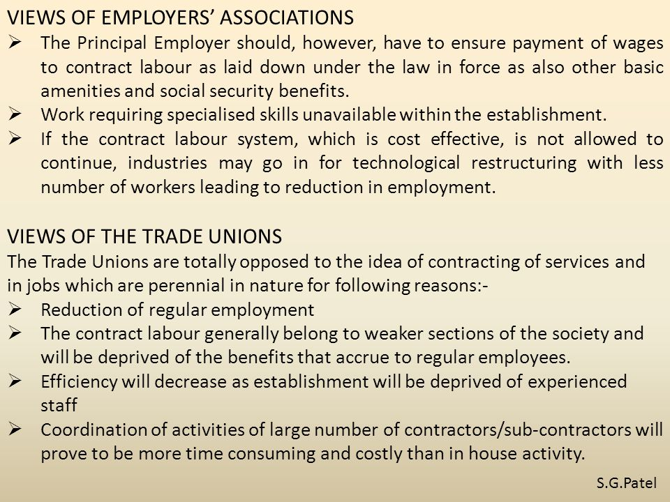 VIEWS OF EMPLOYERS' ASSOCIATIONS  The Principal Employer should, however, have to ensure payment of wages to contract labour as laid down under the law in force as also other basic amenities and social security benefits.