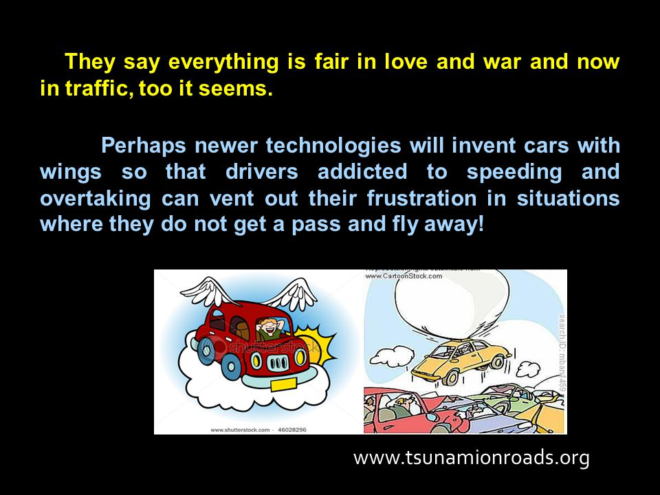 They say everything is fair in love and war and now in traffic, too it seems. Perhaps newer technologies will invent cars with wings so that drivers a