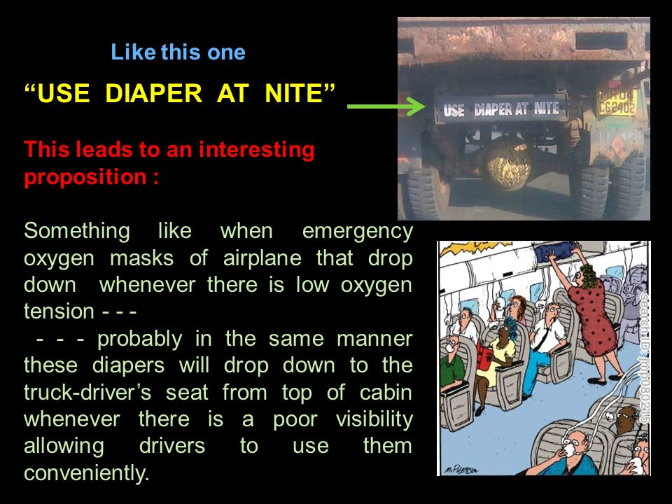 """Like this one """"USE DIAPER AT NITE"""" This leads to an interesting proposition : Something like when emergency oxygen masks of airplane that drop down wh"""