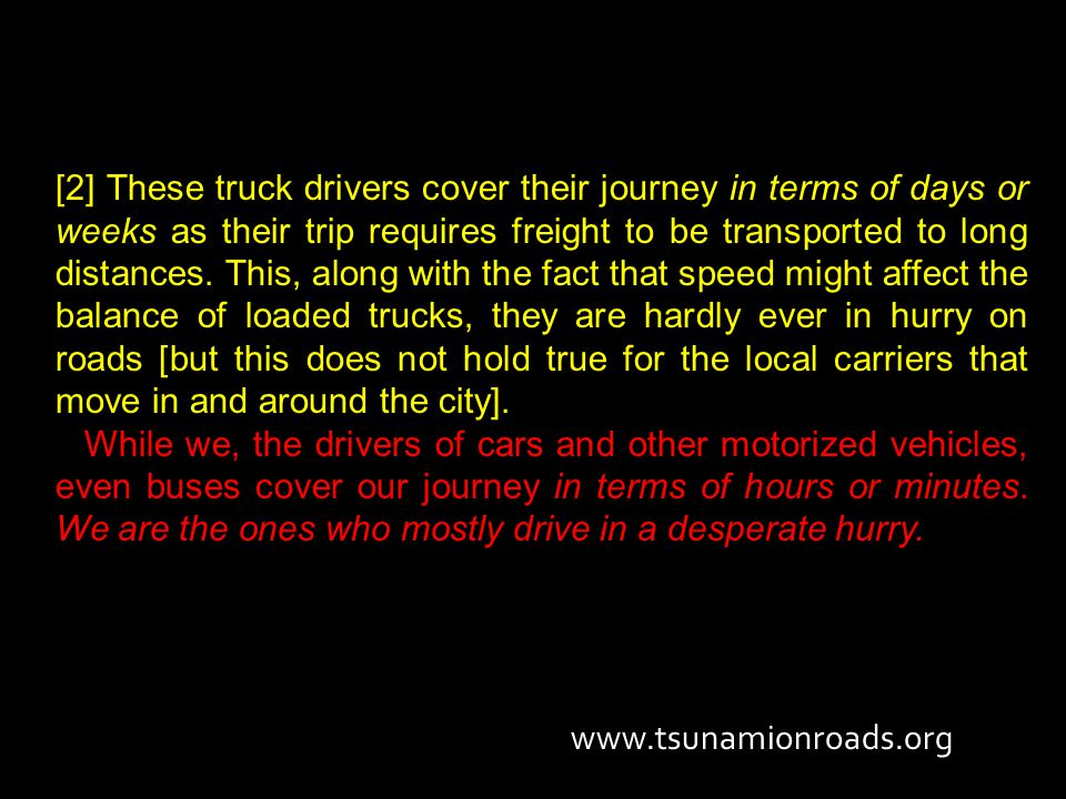 [2] These truck drivers cover their journey in terms of days or weeks as their trip requires freight to be transported to long distances. This, along