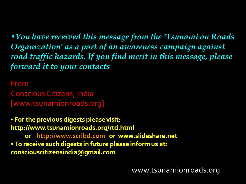 You have received this message from the 'Tsunami on Roads Organization' as a part of an awareness campaign against road traffic hazards. If you find m
