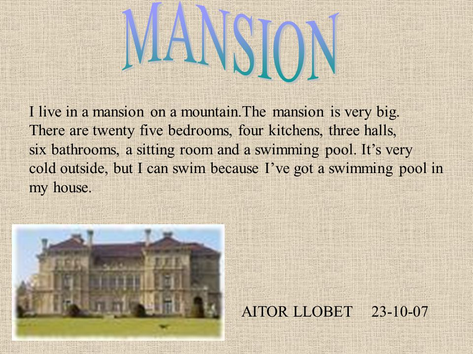 AITOR LLOBET I live in a mansion on a mountain.The mansion is very big.
