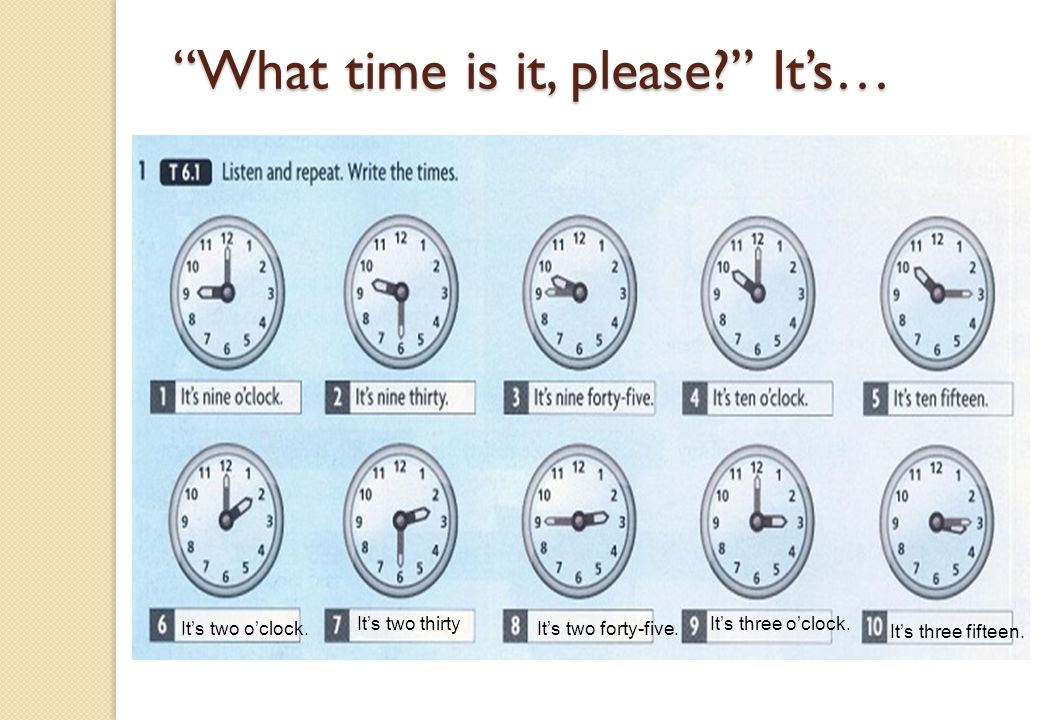 What time is it, please It's… It's two o'clock.
