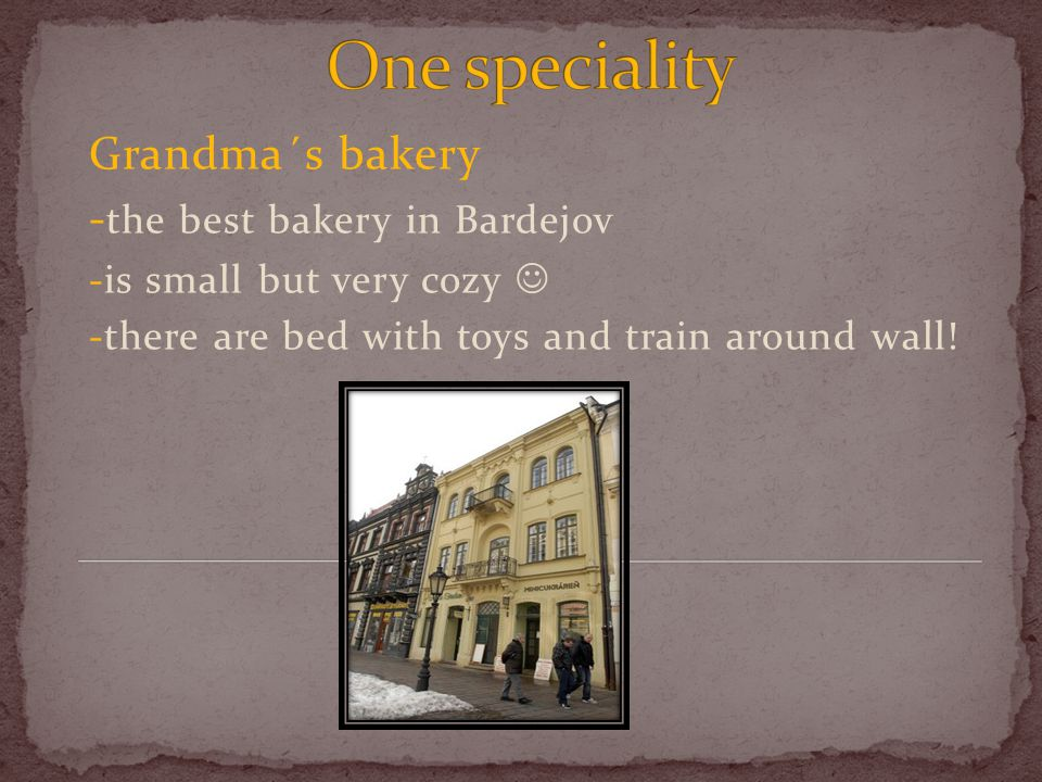 Grandma´s bakery - the best bakery in Bardejov -is small but very cozy -there are bed with toys and train around wall!