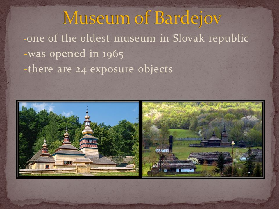 - one of the oldest museum in Slovak republic -was opened in 1965 -there are 24 exposure objects