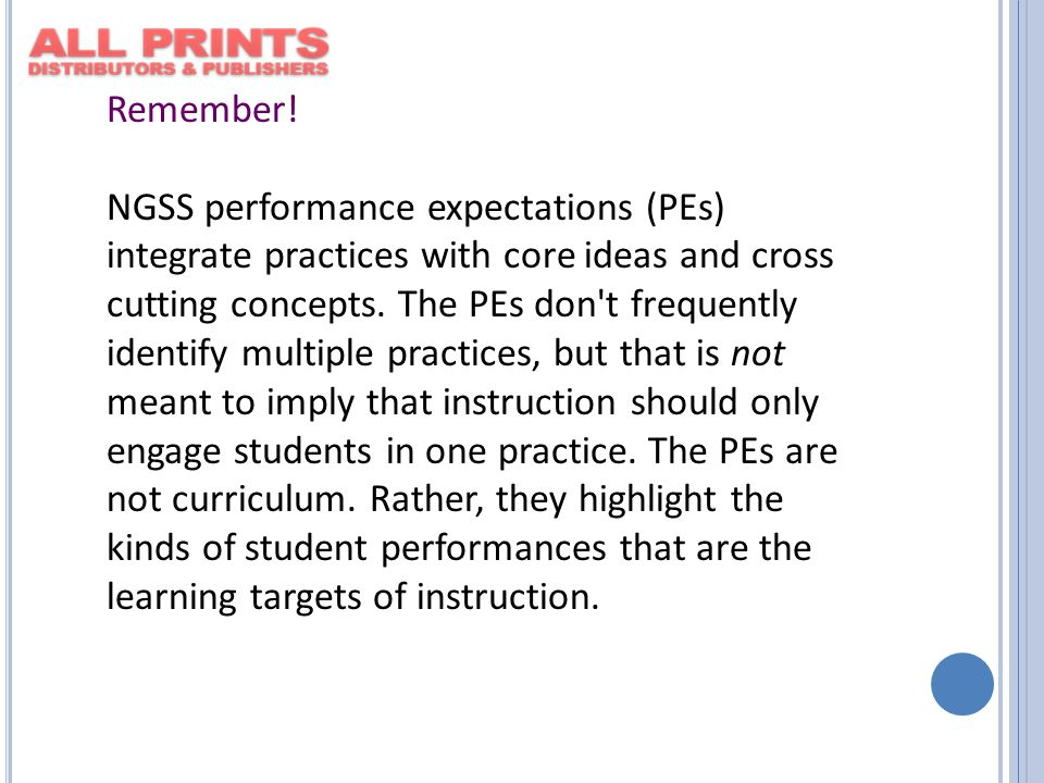 Remember! NGSS performance expectations (PEs) integrate practices with core ideas and cross cutting concepts. The PEs don't frequently identify multip